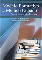 Modelo formativo del médico cubano. Bases teóricas y metodológicas