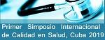 Primer Simposio Internacional Calidad en Salud, La Habana, 2019