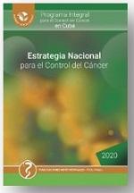 Programa Integral para el Control del Cáncer en Cuba. Estrategia Nacional para el Control del Cáncer